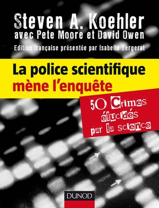 La police scientifique mène l\'enquête - 50 crimes élucides par la science par steven Koehler