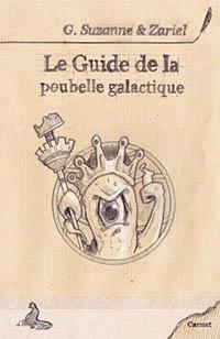Le guide de la poubelle galactique par Guillaume Suzanne