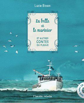 La belle et le marinier. Et autres contes du fleuve par Lucie Bisson