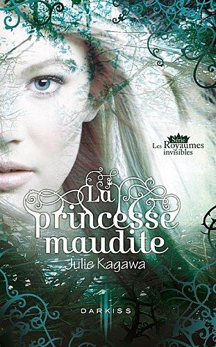 Les Royaumes invisibles, tome 1 : La princesse maudite par Julie Kagawa