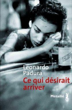 Ce qui désirait arriver par Leonardo Padura