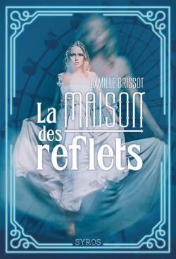 La Maison des Reflets (2017) - Camille Brissot
