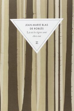 L� o� les tigres sont chez eux par Jean-Marie Blas de Robl�s