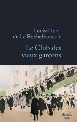 Le Club des Vieux Garçons par Louis-Henri de La Rochefoucauld