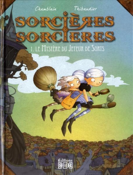 Sorcières sorcières, tome 1 : Le mystère du jeteur de sorts