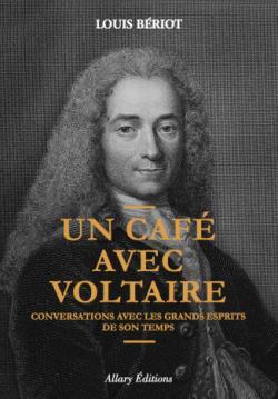Un café avec Voltaire : Conversations avec les grands esprits de son temps par Louis Bériot