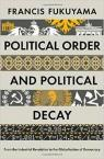 Political Order and Political Decay: From the Industrial Revolution to the Globalization of Democracy par Fukuyama