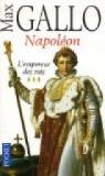 Napol�on : Tome 3, L'empereur des rois par Gallo